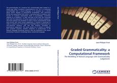 Bookcover of Graded Grammaticality: a Computational Framework