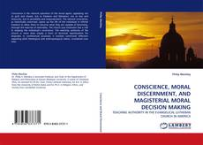 Bookcover of CONSCIENCE, MORAL DISCERNMENT, AND MAGISTERIAL MORAL DECISION MAKING