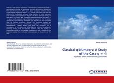 Bookcover of Classical q-Numbers:  A Study of the Case q = -1