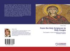 Bookcover of From the Holy Scriptures to Holy Images