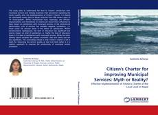 Bookcover of Citizen's Charter for improving Municipal Services: Myth or Reality?
