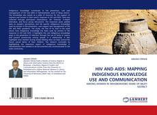 Bookcover of HIV AND AIDS: MAPPING INDIGENOUS KNOWLEDGE USE AND COMMUNICATION