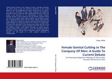 Bookcover of Female Genital Cutting In The Company Of Men: A Guide To Current Debate