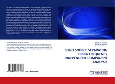 Bookcover of BLIND SOURCE SEPARATION USING FREQUENCY INDEPENDENT COMPONENT ANALYSIS
