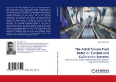 Bookcover of The ALICE Silicon Pixel Detector Control and Calibration Systems