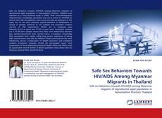 Bookcover of Safe Sex Behaviors Towards HIV/AIDS Among Myanmar Migrants in Thailand