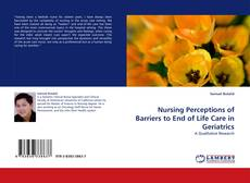 Bookcover of Nursing Perceptions of Barriers to End of Life Care in Geriatrics