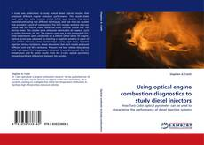 Copertina di Using optical engine combustion diagnostics to study diesel injectors