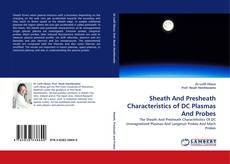 Bookcover of Sheath And Presheath Characteristics of DC Plasmas And Probes