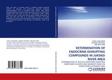 Portada del libro de DETERMINATION OF ENDOCRINE-DISRUPTING COMPOUNDS IN JUKSKEI RIVER AREA