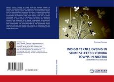 Bookcover of INDIGO TEXTILE DYEING IN SOME SELECTED YORUBA TOWNS IN NIGERIA