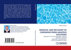 Buchcover von REMOVAL AND RECOVERY OF CHROMIUM FROM AQUEOUS SOLUTIONS