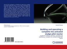 Bookcover of Building and operating a complete mix activated sludge pilot reactor