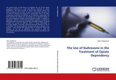Bookcover of The Use of Naltrexone in the Treatment of Opiate Dependency