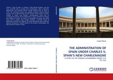 Обложка THE ADMINISTRATION OF SPAIN UNDER CHARLES V, SPAIN'S NEW CHARLEMAGNE
