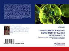 Portada del libro de A NEW APPROACH FOR THE ENRICHMENT OF CANCER INITIATING CELLS