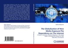 Bookcover of The Globalization of New Media Exposure:The Dependency on The Internet