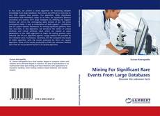 Bookcover of Mining For Significant Rare Events From Large Databases