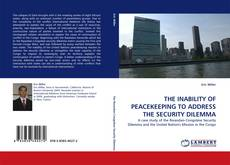 Bookcover of THE INABILITY OF PEACEKEEPING TO ADDRESS THE SECURITY DILEMMA