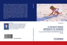 Bookcover of A LOCALITY BASED APPROACH TO TOURISM