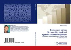 Copertina di Democracy versus Dictatorship: Political Systems and Development