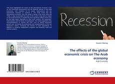 Bookcover of The effects of the global economic crisis on The Arab economy