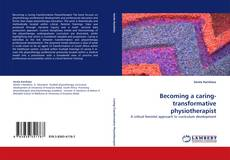 Bookcover of Becoming a caring-transformative physiotherapist