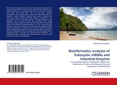 Обложка Bioinformatics analyses of Eukaryotic mRNAs and Industrial Enzymes