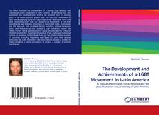 Bookcover of The Development and Achievements of a LGBT Movement in Latin America
