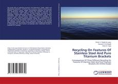 Copertina di Recycling  On Features Of Stainless Steel And Pure Titanium Brackets