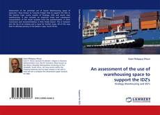 Bookcover of An assessment of the use of warehousing space to support the IDZ''s