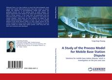 Bookcover of A Study of the Process Model for Mobile Base Station Dispute