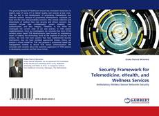 Bookcover of Security Framework for Telemedicine, eHealth, and Wellness Services