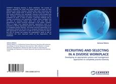 RECRUITING AND SELECTING IN A DIVERSE WORKPLACE的封面