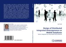Copertina di Design of Distributed Integrated Heterogeneous or Mobile Databases