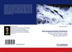 Bookcover of Uncompromising Activism