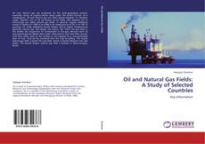 Bookcover of Oil and Natural Gas Fields:  A Study of Selected Countries