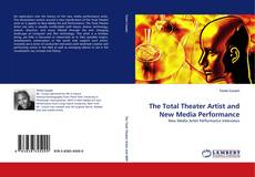 Bookcover of The Total Theater Artist and New Media Performance