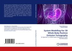 Bookcover of System Modelling For 3D Whole Body Positron Emission Tomography