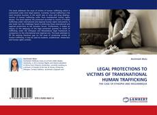 Bookcover of LEGAL PROTECTIONS TO VICTIMS OF TRANSNATIONAL HUMAN TRAFFICKING