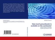 Bookcover of How much groundwater is available on the continents?
