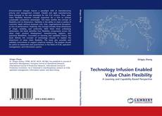 Bookcover of Technology Infusion Enabled Value Chain Flexibility