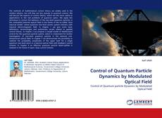 Buchcover von Control of Quantum Particle Dynamics by Modulated Optical Field