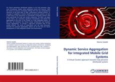 Bookcover of Dynamic Service Aggregation for Integrated Mobile Grid Systems