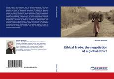 Couverture de Ethical Trade: the negotiation of a global ethic?