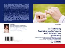 Portada del libro de Understanding Psychotherapy for Trauma with Buber''s I-Thou philosophy