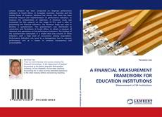 Buchcover von A FINANCIAL MEASUREMENT FRAMEWORK FOR EDUCATION INSTITUTIONS