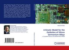 Bookcover of A Kinetic Model for the Oxidation of Silicon Germanium Alloys