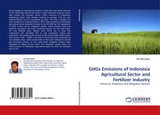 GHGs Emissions of Indonesia Agricultural Sector and Fertilizer Industry kitap kapağı