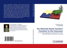 Bookcover of The Alternate Route Teachers'' Transition to the Classroom